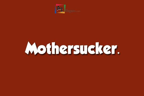 Mothersucker.