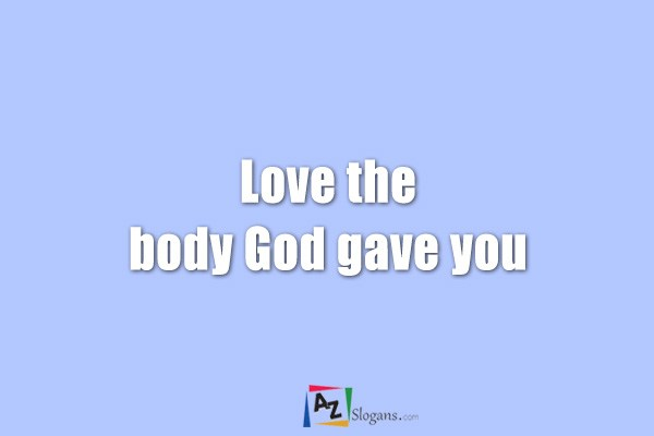Love the body God gave you