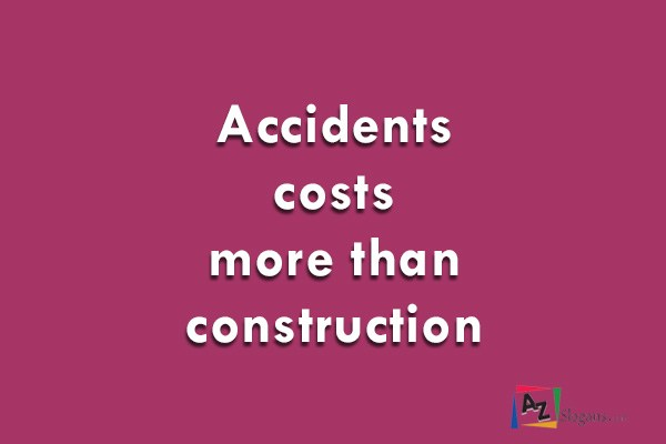 Accidents costs more than construction