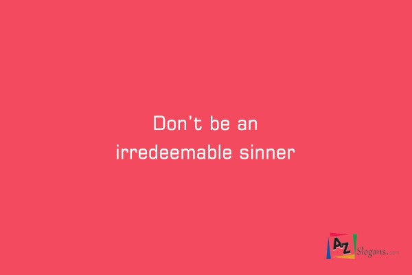 Don't be an irredeemable sinner