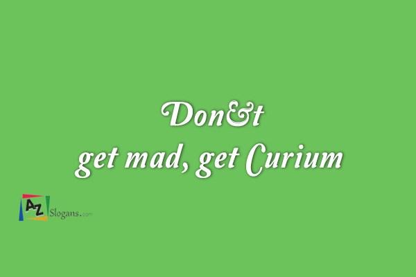 Don't get mad, get Curium
