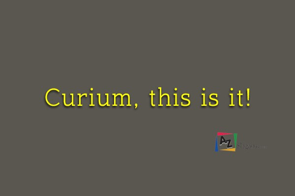 Curium, this is it!