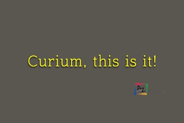 Curium, this is it!