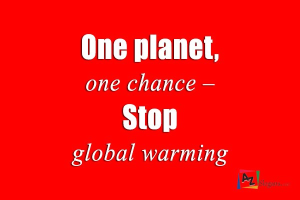 One planet, one chance – Stop global warming