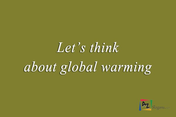 Let's think about global warming