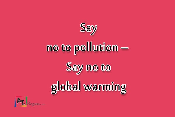 Say no to pollution – Say no to global warming