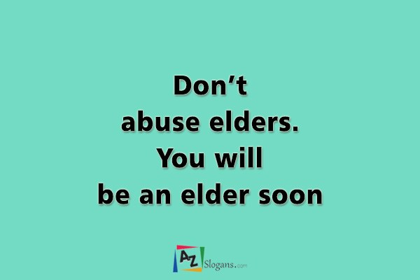 Don't abuse elders. You will be an elder soon