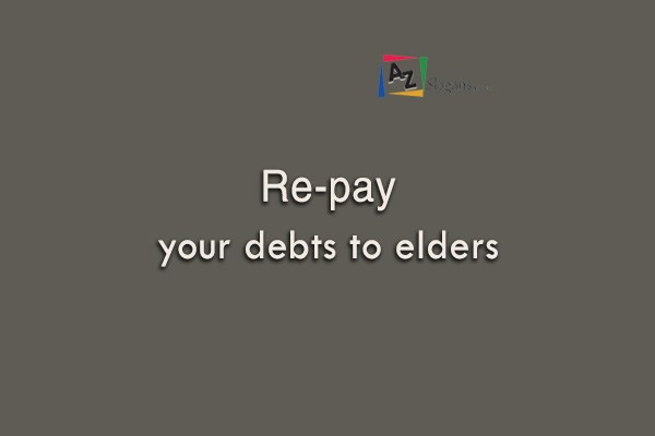 Re-pay your debts to elders