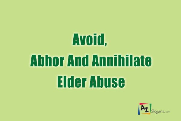 Avoid, Abhor And Annihilate Elder Abuse