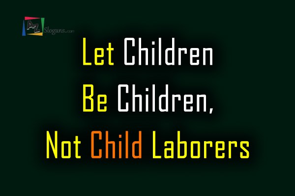 Let Children Be Children, Not Child Laborers