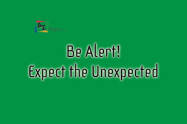 Be Alert! Expect the Unexpected