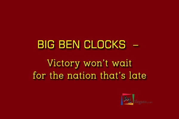 BIG BEN CLOCKS  –  Victory won't wait for the nation that's late