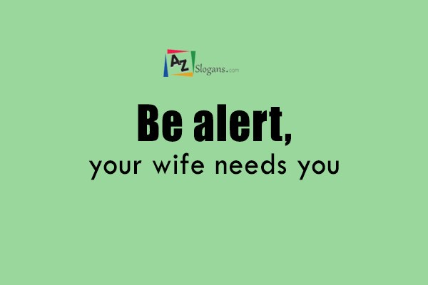 Be alert, your wife needs you