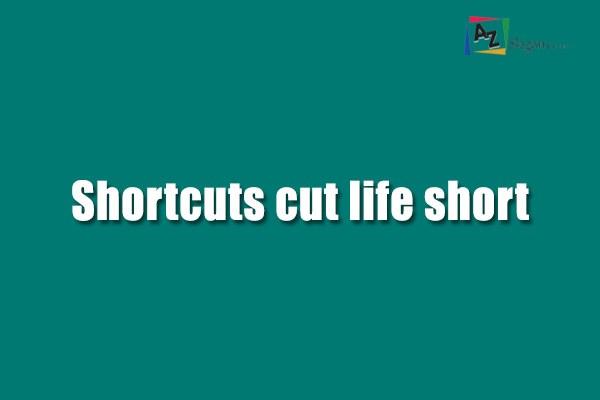 Shortcuts cut life short