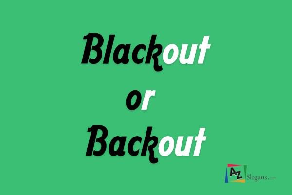 Blackout or Backout