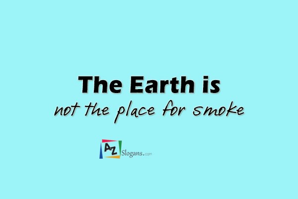 The Earth is not the place for smoke