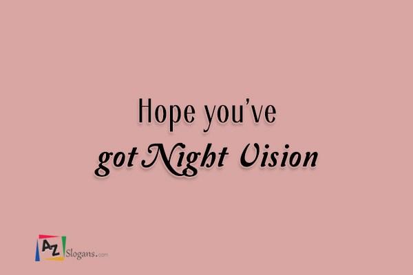 Hope you've got Night Vision