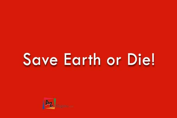 Save Earth or Die!