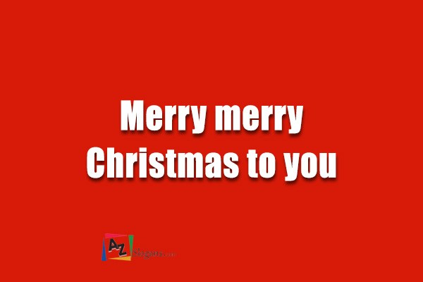 Merry merry Christmas to you