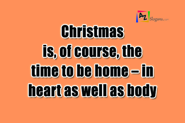 Christmas is, of course, the time to be home – in heart as well as body