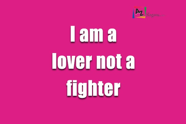 I am a lover not a fighter
