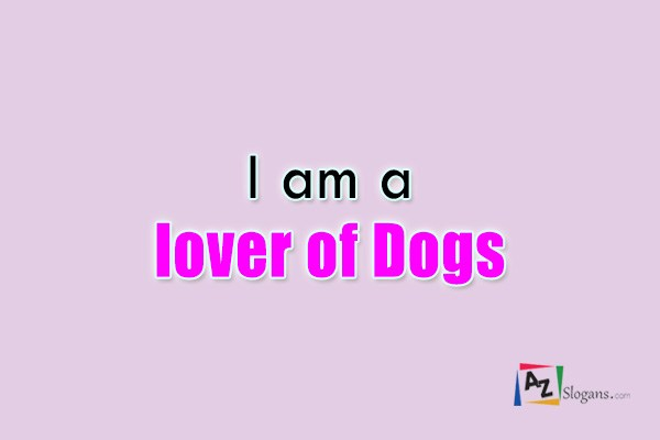 I am a lover of Dogs