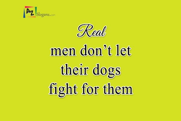 Real men don't let their dogs fight for them