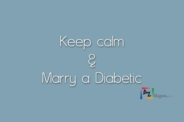 Keep calm & Marry a Diabetic