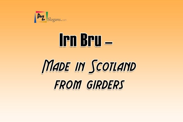 Irn Bru   –   Made in Scotland from girders