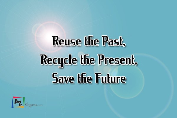 essays on reuse the past recycle the present Recycling essay recycling and its effects on the environment essay there are three main points of how to manage waste or garbage such as reuse, reduce and recycle past, present, future israel's revolution: from waste to resource.