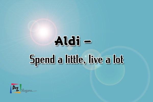 Aldi   –   Spend a little, live a lot