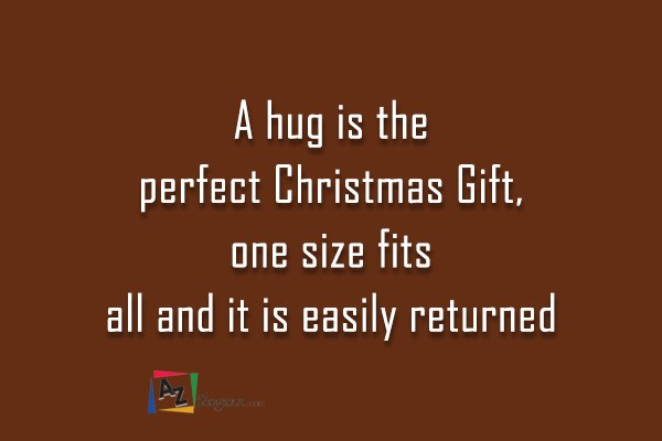 a hug is the perfect christmas gift one size fits all and it is easily returned - Christmas Slogans
