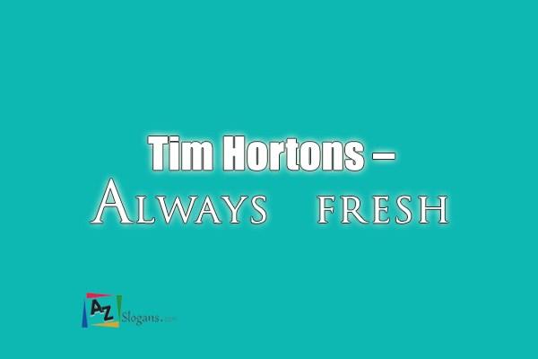 Tim Hortons – Always fresh