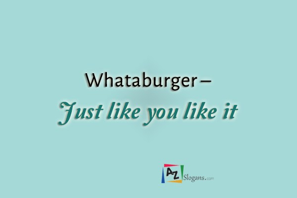 Whataburger – Just like you like it