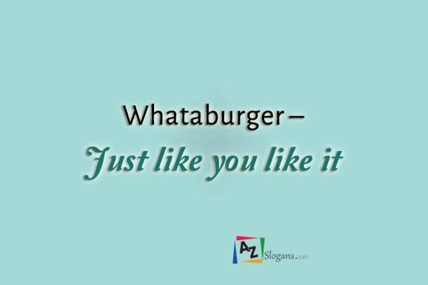 Whataburger – Just like you like it