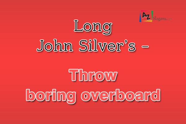 Long John Silver's – Throw boring overboard
