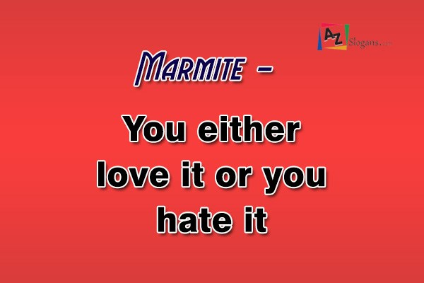 Marmite   –   You either love it or you hate it