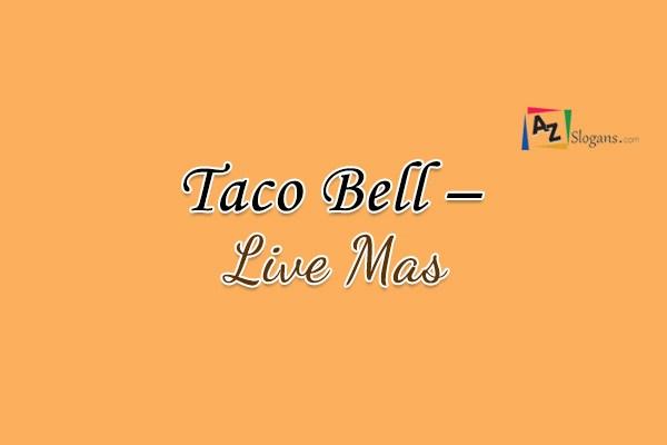 Taco Bell – Live Mas