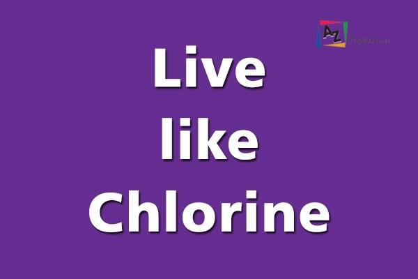 Live like Chlorine