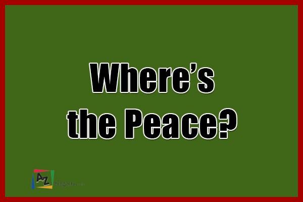 Where's the Peace? the Peace?