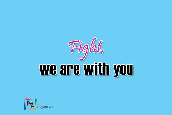 Fight, we are with you