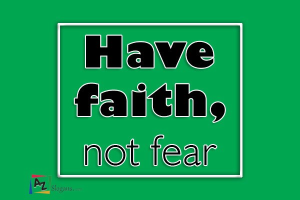 Have faith, not fear