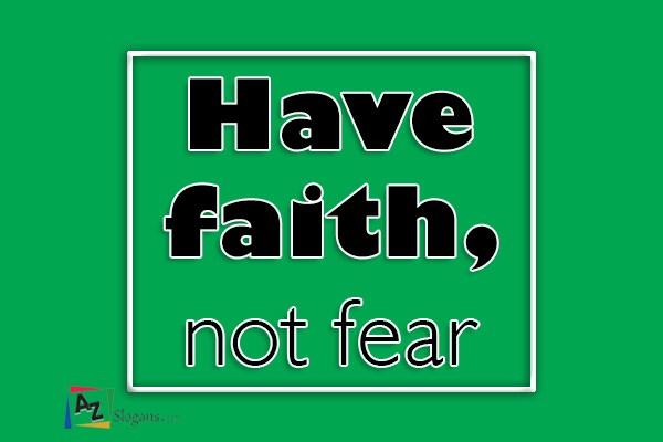 Have faith, not fear