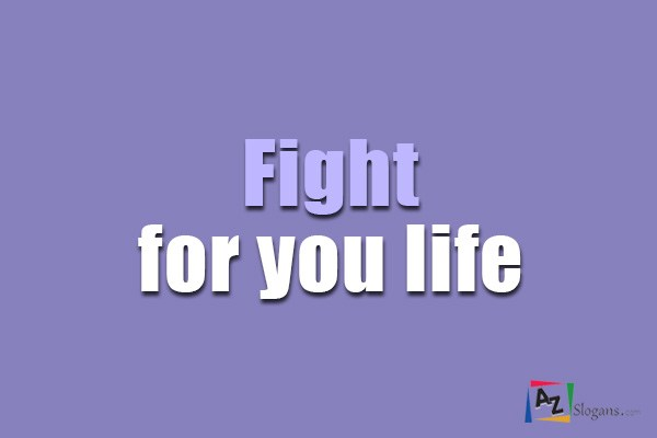 Fight for you life