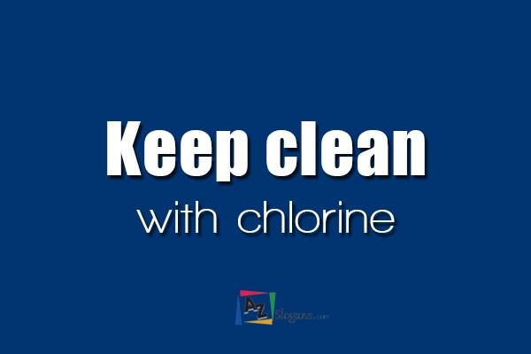 Keep clean with chlorine