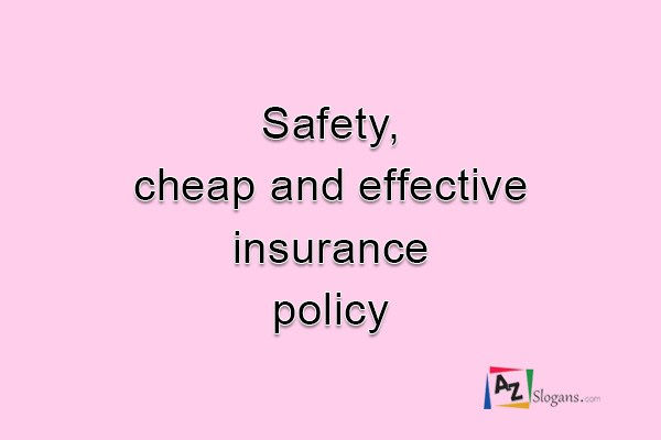 Safety, cheap and effective insurance policy