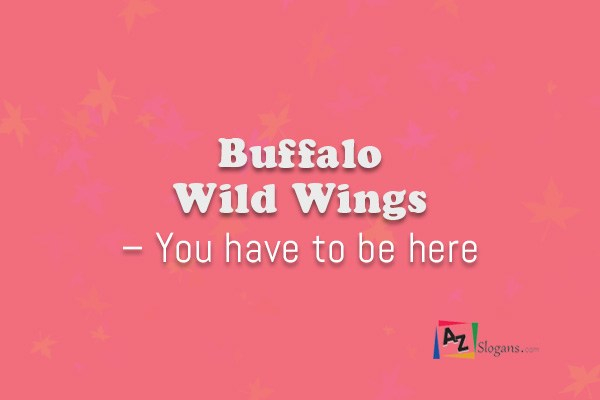 Buffalo Wild Wings – You have to be here
