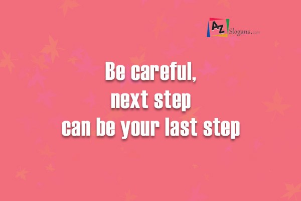 Be careful, next step can be your last step