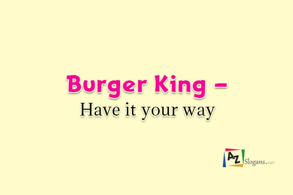 Burger King – Have it your way