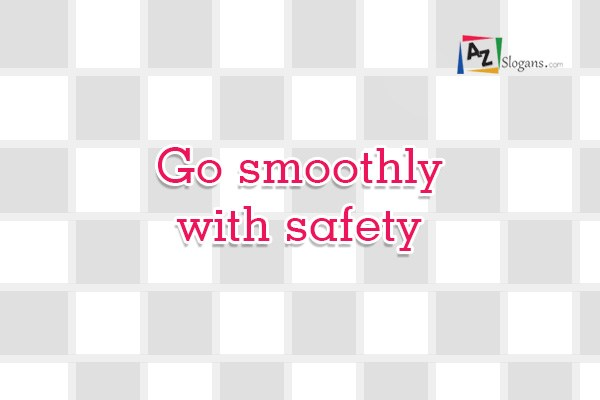 Go smoothly with safety
